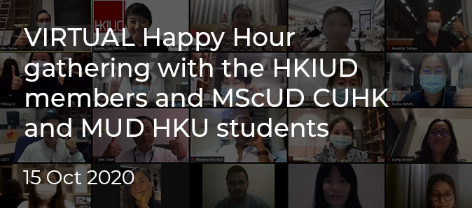 VIRTUAL Happy Hour gathering with the HKIUD members and MScUD CUHK and MUD HKU students